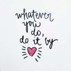 whatever you do, do it by